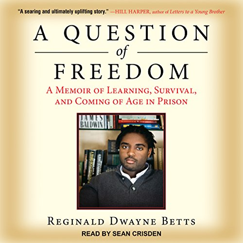 A Question of Freedom     A Memoir of Learning, Survival, and Coming of Age in Prison              By:                                                                                                                                 Reginald Dwayne Betts                               Narrated by:                                                                                                                                 Sean Crisden                      Length: 6 hrs and 35 mins     9 ratings     Overall 5.0