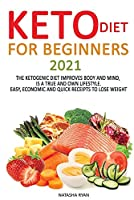 Keto Diet for Beginners 2020: Keto Diet for Beginners 2020: The Ketogenic Diet Improves Body and Mind, Is a True and Own Lifestyle. Easy, Economic and Quick Receipts to Lose Weight