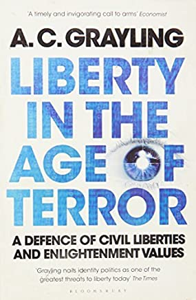 Liberty in the Age of Terror: A Defence of Civil Liberties and Enlightenment Values by A. C. Grayling (2011-05-10)