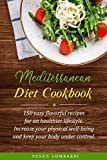 Mediterranean Diet Cookbook: 150 Easy Flavorful Recipes For An Healthier Lifestyle. Increase Your Physical Well-Being And Keep Your Body Weight Under Control
