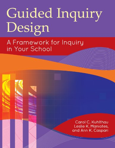 Guided Inquiry Design: A Framework for Inquiry in Your School (Libraries Unlimited Guided Inquiry) (English Edition)