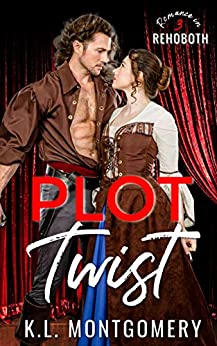 Plot Twist: A Backstage Romance (Romance in Rehoboth Book 3) by [K.L. Montgomery]