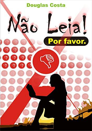 Não Leia!: Não caia nesta tentação! (Portuguese Edition)