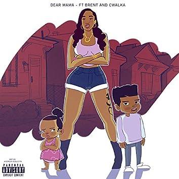 Dear Mama (feat. Brent & Cwalka)