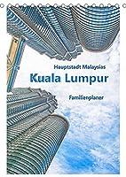 Hauptstadt Malaysias - Kuala Lumpur - Familienplaner (Tischkalender 2022 DIN A5 hoch): Kuala Lumpur - eine faszinierende Grossstadt Asiens. (Planer, 14 Seiten )