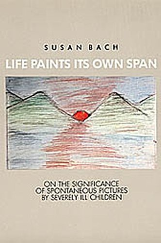 Life Paints Its Own Span: On the Significance of Spontaneous Pictures by Severly Ill Children