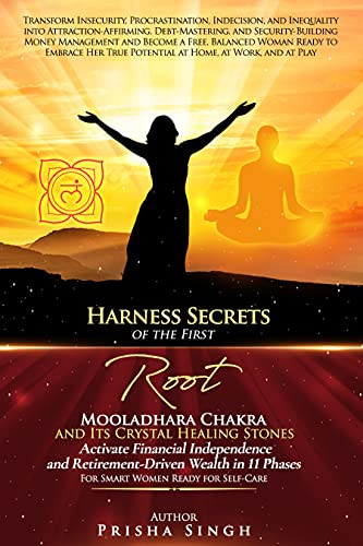 Harness Secrets of the First 'Root' Mooladhara Chakra & Its Crystal Healing Stones to Activate Financial Independence and Retirement-Driven Wealth in 11 ... Ready for Self-Care (Ch