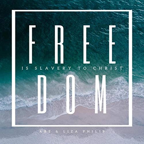 Freedom Is Slavery to Christ