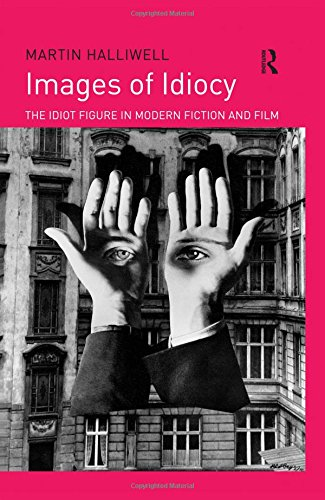 Images of Idiocy: The Idiot Figure in Modern Fiction and Film