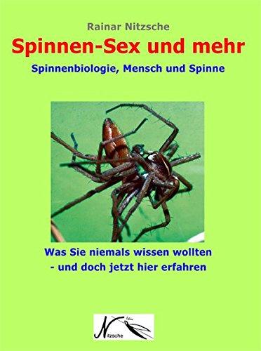 Spinnen-Sex und mehr: Spinnenbiologie, Mensch und Spinne. Was Sie niemals wissen wollten - und doch jetzt hier erfahren. Mit 161 Farbfotos, 33 ... 268 Begriffen, Spinnenregister. (Reihe Natur)