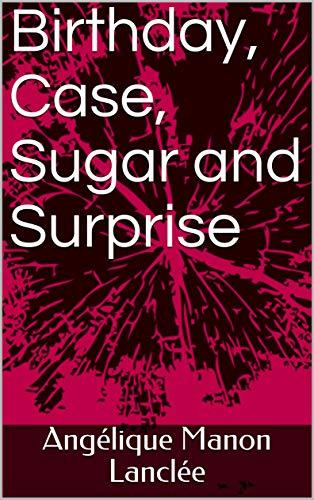 Birthday, Case, Sugar and Surprise