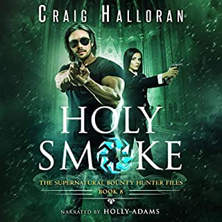 Holy Smoke     The Supernatural Bounty Hunter Files, Book 8              By:                                                                                                                                 Craig Halloran                               Narrated by:                                                                                                                                 Holly Adams                      Length: 4 hrs and 42 mins     Not rated yet     Overall 0.0