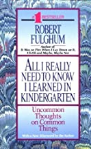 All I Really Need to Know I Learned in Kindergarten: Uncommon Thoughts on Common Things by Robert Fulghum (1993-08-10)