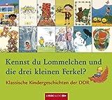 Kennst du Lommelchen und die drei kleinen Ferkel?: Klassische Kindergeschichten der DDR.