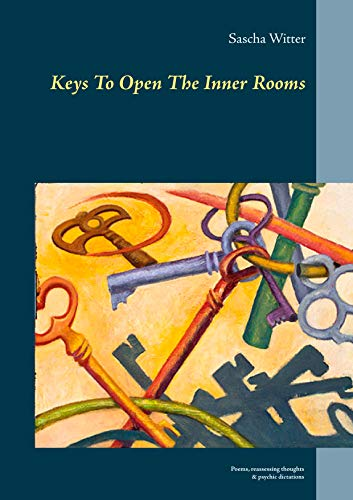 Keys To Open The Inner Rooms: Poems, reassessing thoughts & psychic dictations (English Edition)