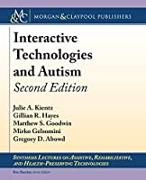 Interactive Technologies and Autism (Synthesis Lectures on Assistive, Rehabilitative, and Health-preserving Technologies)