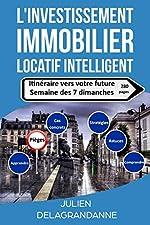 L'investissement immobilier locatif intelligent - Itinéraire vers votre future semaine des 7 dimanches de Julien Delagrandanne
