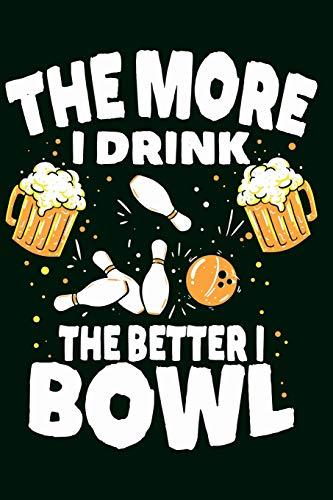 Bowling Notizbuch Je mehr ich trinke, desto besser bowle ich: Din A5 Journal und Tagebuch Bowling Spielergebnisse einfach Dokumentieren mit 120 linierten Seiten