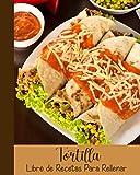 Tortilla Libro de Recetas Para Rellenar: Libro de Recetas en Blanco Para Crear Tus Propios Platos - Mis Recetas Favoritas en un Solo Cuaderno-Mejor Regalo Para Entusiasta de La Cocina