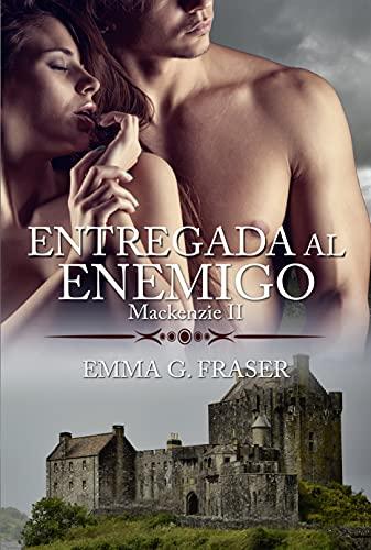 Entregada al enemigo (Mackenzie nº 2) de Emma G. Fraser