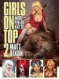 Girls on Top 2: More Pin-Up Art of Matt Dixon by Matt Dixon (6-Dec-2012) Mass Market Paperback...