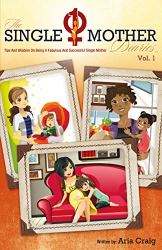 The Single Mother Diaries, Volume 1: Tips and Wisdom on Being a Fabulous and Successful Single Mother (English Edition)