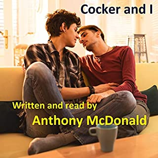 Cocker and I      Gay Romance, Book 5              By:                                                                                                                                 Anthony McDonald                               Narrated by:                                                                                                                                 Anthony McDonald                      Length: 5 hrs and 57 mins     Not rated yet     Overall 0.0