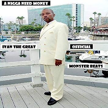 A Nigga Need Money