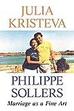 Kristeva, J: Marriage as a Fine Art - Julia Kristeva