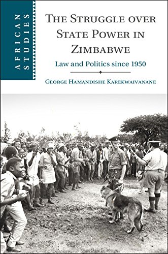 The Struggle over State Power in Zimbabwe: Law and Politics since 1950 (African Studies Book 139)