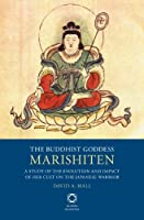The Buddhist Goddess Marishiten: A Study of the Evolution and Impact of her Cult on the Japanese Warrior