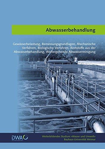 Abwasserbehandlung: Gewässerbelastung, Bemessungsgrundlagen, Mechanische Verfahren, Biologische Verfahren, Reststoffe aus der Abwasserbehandlung, ... (Weiterbildendes Studium »Wasser und Umwelt«)