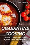 QUARANTINE COOKING: 50 SIMPLE, UNIQUE  AND TASTY MEALS YOU CAN MAKE AT HOME