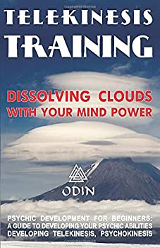 Telekinesis Training  Dissolving Clouds With Your Mind Power Development Of Psychic Power For Beginners  A Guide To Developing Your Psychic .. Telekinesis Psychokinesis Free Bonuses