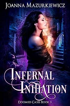 Infernal Initiation (Doomed Cases Book 3) by [Joanna Mazurkiewicz]