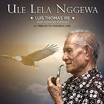 Ule Lela Nggewa (A Tribute To Yakobus Ari)