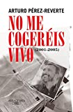 No me cogeréis vivo (2001-2005) (Alfaguara)