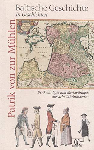Baltische Geschichte in Geschichten: Denkwürdiges und Merkwürdiges aus acht Jahrhunderten