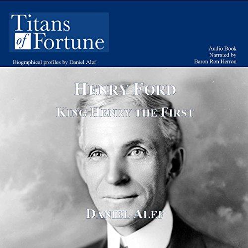 Henry Ford     King Henry the First, a Driving Force              By:                                                                                                                                 Daniel Alef                               Narrated by:                                                                                                                                 Baron Ron Herron                      Length: 23 mins     13 ratings     Overall 3.6
