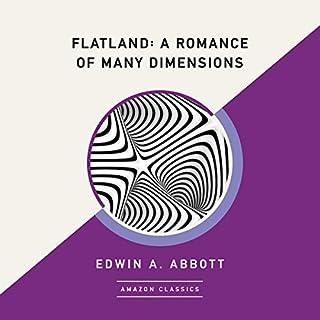 Flatland: A Romance of Many Dimensions (AmazonClassics Edition)                   De :                                                                                                                                 Edwin A. Abbott                               Lu par :                                                                                                                                 Kevin T. Collins                      Durée : 4 h et 11 min     Pas de notations     Global 0,0