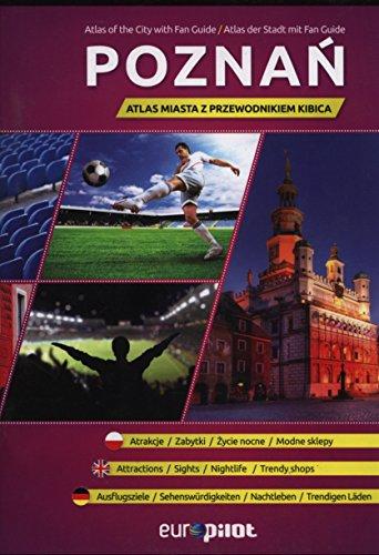 Poznań. Atlas miasta z przewodnikiem kibica
