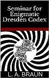 Seminar for Enigmatic Dresden Codex (Seminar Books on Hidden Symbolism in Art)