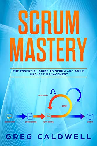 Scrum : Mastery - The Essential Guide to Scrum and Agile Project Management (Lean Guides with Scrum, Sprint, Kanban, DSDM, XP & Crystal Book 5) (English Edition)