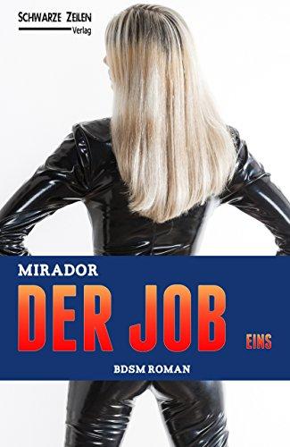 Der Job - Eins: BDSM Roman (Fetisch / Maledom / Femdom / Domina / Sklavin)