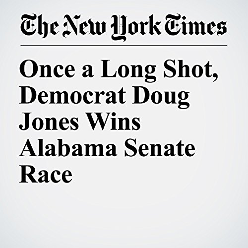 『Once a Long Shot, Democrat Doug Jones Wins Alabama Senate Race』のカバーアート