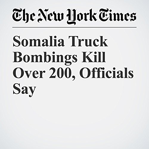 Somalia Truck Bombings Kill Over 200, Officials Say copertina