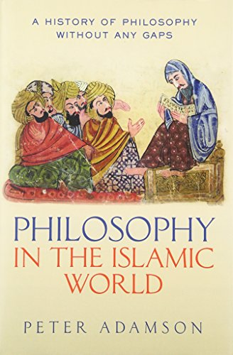 PHILOSOPHY IN THE ISLAMIC WORL (A History of Philosophy Without Any Gaps, Band 3)