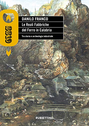 Le reali fabbriche del ferro in Calabria. Tra storia e archeologia industriale