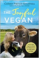 The Joyful Vegan: How to Stay Vegan in a World That Wants You to Eat Meat, Dairy, and Eggs