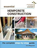 Essential Hempcrete Construction: The Complete Step-by-Step Guide (Sustainable Building Essentials Series (1))
